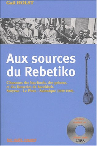 Aux sources du Rebetiko : Chansons des Bas-Fonds, des Prisons et des Fumeries de Haschisch, Smyrne-Le Pirée-Salonique, 1920-1960