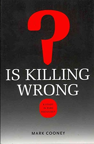 [Is Killing Wrong?: A Study in Pure Sociology] (By: Professor Mark Cooney) [published: August, 2012]