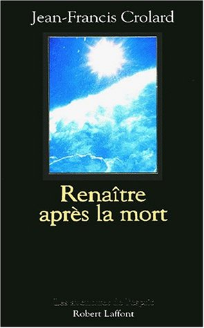 Renaître après la mort par Jean-Francis CROLARD