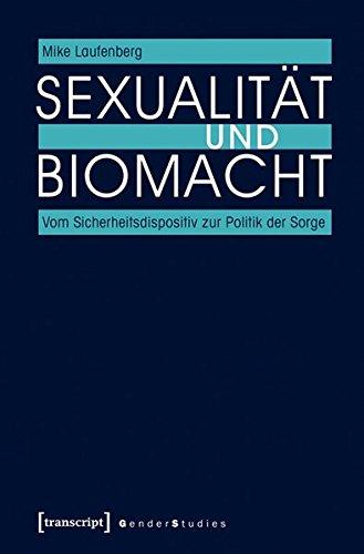 Sexualität und Biomacht: Vom Sicherheitsdispositiv zur Politik der Sorge (Gender Studies)