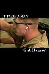 It Takes a Man by G A Hauser (2010-03-18)