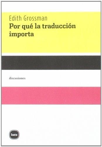 Por qué la traducción importa by Edith ; Gandolfo, Elvio E. Grossman(2011-12-01)