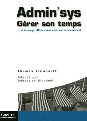 Admin'sys: Gérer son temps... et interagir efficacement avec son environnement par Thomas A. Limoncelli