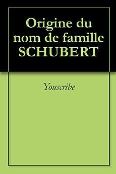 Origine du nom de famille SCHUBERT (Oeuvres courtes) par [Youscribe]
