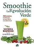 Smoothie La Revolución Verde / Smoothie The Green Revolution: 200 Recetas Sencillas Para Un Salto Radical a La Salud Natural