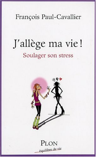 J'allège ma vie ! Soulager son stress par François Paul-Cavallier