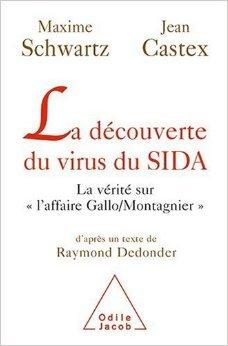 La découverte du virus du SIDA : La vérité sur l'affaire de Jean Castex,Maxime Schwartz,Raymond Dedonder ( 25 mai 2009 )