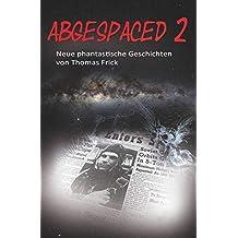 Abgespaced / Abgespaced 2: Phantastische Kurzgeschichten