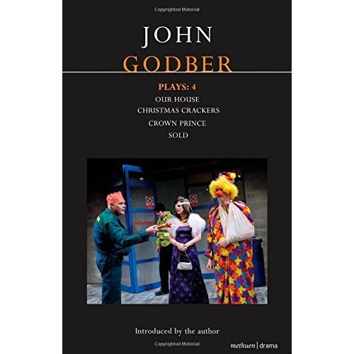 John Godber Plays: 4: Our House/Christmas Crackers/Crown Prince/Sold: Our House, Crown Prince, Sold,Christmas Crackers (Contemporary Dramatists) by John Godber (2009-04-01)
