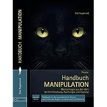 Handbuch: Manipulation: Mentalmagie aus der Welt der Hirnforschung, Psychologie und Hypnose (German Edition)