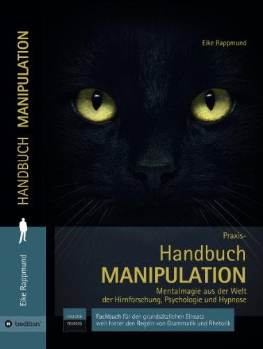 Handbuch: Manipulation: Mentalmagie aus der Welt der Hirnforschung, Psychologie und Hypnose -