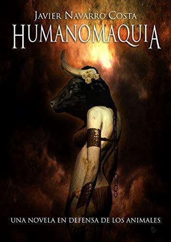 Una novela en defensa de los animales: HUMANOMAQUIA por Javier Navarro Costa