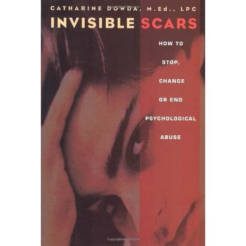 [Invisible Scars: How to Stop, Change or End Psychological Abuse] [By: Dowda, Catharine] [April, 2009]