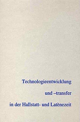 Technologieentwicklung und -transfer in der Hallstatt- und Latènezeit: Beiträge zur Internationalen Tagung der AG Eisenzeit und des Naturhistorischen ... zur Ur- und Frühgeschichte Mitteleuropas)