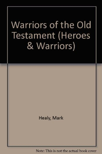 Warriors of the Old Testament (Heroes & Warriors) by Mark Healy (1989-05-06)