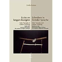Schreiben in fremder Sprache – Yoko Tawada und Galsan Tschinag: Studien zu den deutschsprachigen Werken von Autoren asiatischer Herkunft