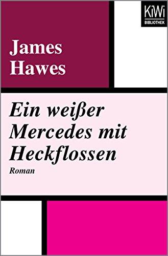 Ein weißer Mercedes mit Heckflossen: Roman