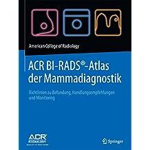 ACR BI-RADS®-Atlas der Mammadiagnostik: Richtlinien zu Befundung, Handlungsempfehlungen und Monitoring