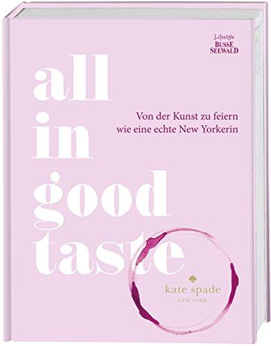 All in Good Taste: Von der Kunst zu feiern wie eine echte New Yorkerin (Essen In York New)