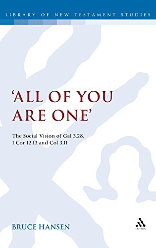'All of You Are One': The Social Vision of Gal 3.28, 1 Cor 12.13 and Col 3.11 (Library of New Testament Studies)