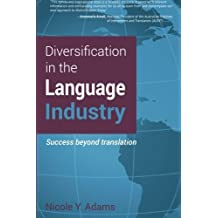 Diversification in the Language Industry: Success beyond translation by Nicole Y. Adams (2013-10-22)
