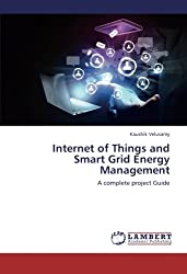 Internet of Things and Smart Grid Energy Management: A complete project Guide