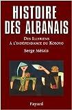 Histoire des Albanais : Des Illyriens à l'indépendance du Kosovo de Serge Métais ( 17 mai 2006 )