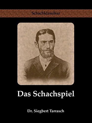 Das Schachspiel: Systematisches Lehrbuch für Anfänger und Geübte