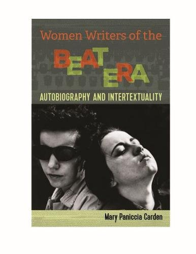 Women Writers of the Beat Era: Autobiography and Intertextuality (Cultural Frames, Framing Culture) por Mary Paniccia Carden