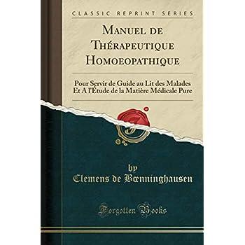 Manuel de Thérapeutique Homoeopathique: Pour Servir de Guide Au Lit Des Malades Et a l'Étude de la Matière Médicale Pure (Classic Reprint)
