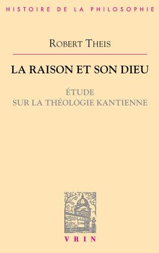 La raison et son Dieu : Étude sur la théologie kantienne