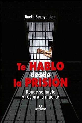Te hablo desde la prisión: Donde se huele y respira la muerte por Jineth Bedoya