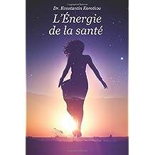 L'Energie de la sante: Comprendre les Principes de l?Analyse du Champ Energetique