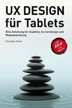 UX Design für Tablets Eine Anleitung für User Experience, Design und Webentwicklung von [Kuhn, Christian]