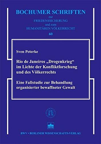Rio de Janeiros Drogenkrieg im Lichte der Konfliktforschung und des Völkerrechts: Eine Fallstudie zur Behandlung organisierter bewaffneter Gewalt ... und zum Humanitären Völkerrecht) by Sven Peterke (2009-01-01)