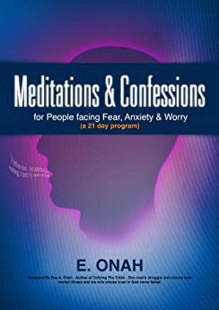 Meditations and Confessions for People Facing Fear, Anxiety and Worry (A 21 Day program) (English Edition) von [Onah, E]