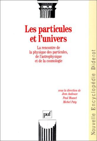 Les Particules et l'univers : La rencontre de la physique des particules, de l'astrophysique et de la cosmologie