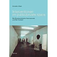 Interventionen im public/private space: Die Situationistische Internationale und Dan Graham