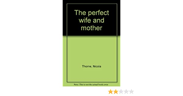 Title The Perfect Wife And Mother Amazon Nicola Thorne