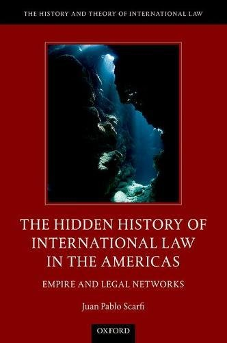The Hidden History of International Law in the Americas: Empire and Legal Networks (History and Theory of International Law)