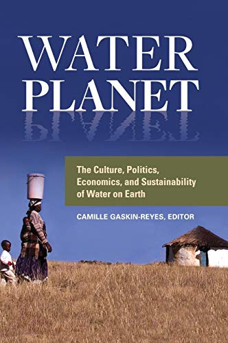 Water Planet: The Culture, Politics, Economics, and Sustainability of Water on Earth (Great Pacific Garbage Patch)