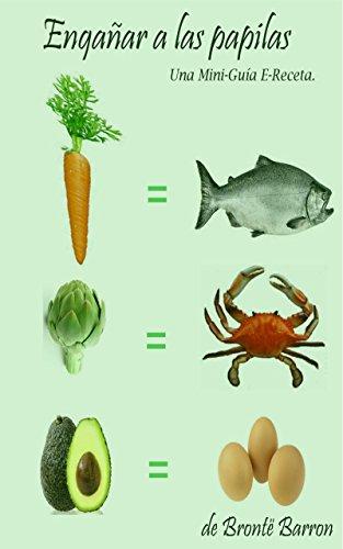 Engañar a las papilas gustativas: Un Mini E-Guía de recetas (Engañar a los sentidos nº 1)