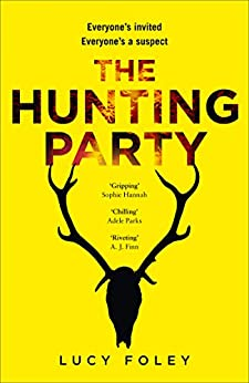 The Hunting Party: Get ready for the most gripping new crime thriller of 2019 by [Foley, Lucy]