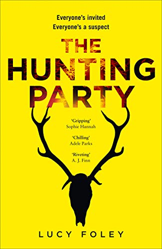 The Hunting Party: Get ready for the most gripping, hotly-anticipated crime thriller of 2019 by [Foley, Lucy]