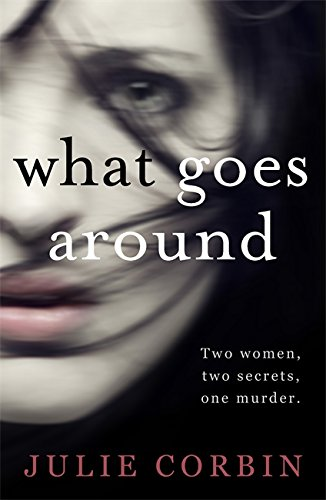 What Goes Around: The most addictive psychological thriller you will read all summer