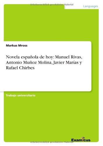 Novela española de hoy: Manuel Rivas, Antonio Muñoz Molina, Javier Marías y Rafael Chirbes por Markus Mross