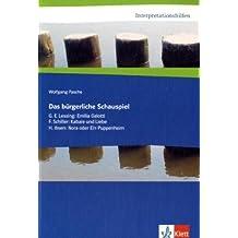Das bürgerliche Schauspiel. G. E. Lessing: Emilia Galotti, F. Schiller: Kabale und Liebe, H. Ibsen: Nora: Klasse 11-13 (Interpretationshilfen)