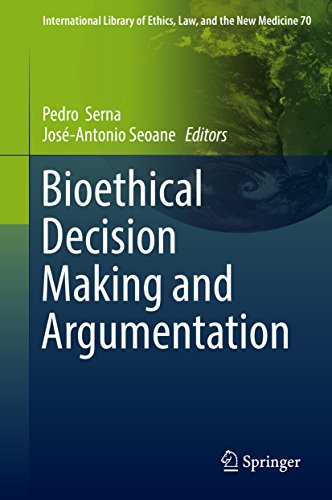 Bioethical Decision Making and Argumentation (International Library of Ethics, Law, and the New Medicine Book 70) (English Edition)