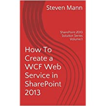 How To Create a WCF Web Service in SharePoint 2013 (SharePoint 2013 Solution Series) (English Edition)