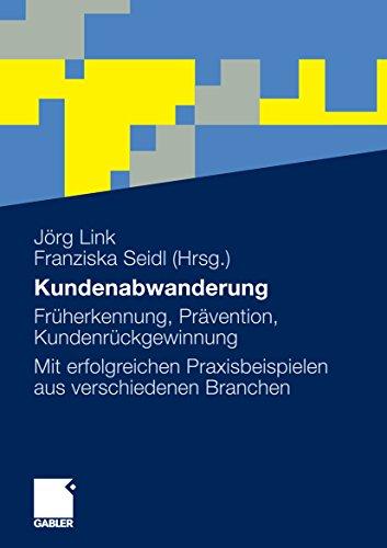 Kundenabwanderung: Früherkennung, Prävention, Kundenrückgewinnung. Mit erfolgreichen Praxisbeispielen aus verschiedenen Branchen